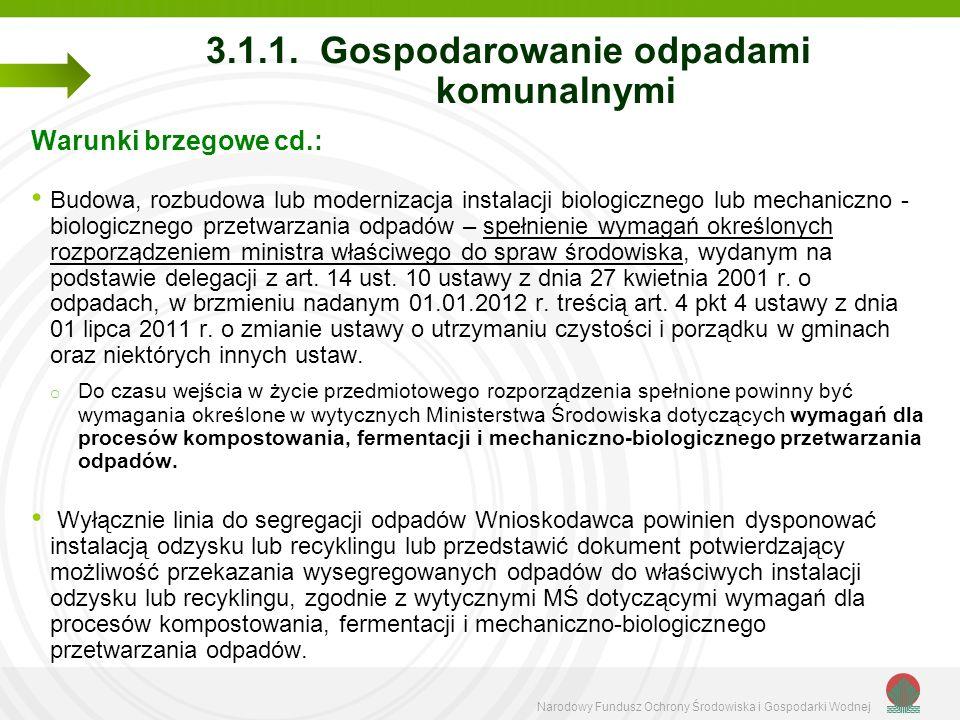 Narodowy Fundusz Ochrony Środowiska i Gospodarki Wodnej 3.1.1. Gospodarowanie odpadami komunalnymi Warunki brzegowe cd.: Budowa, rozbudowa lub moderni