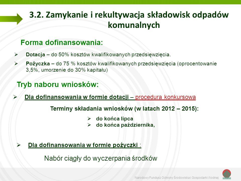 Narodowy Fundusz Ochrony Środowiska i Gospodarki Wodnej 3.2. Zamykanie i rekultywacja składowisk odpadów komunalnych Forma dofinansowania: Dotacja – d