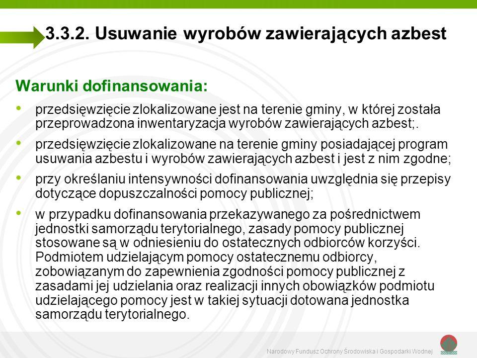 Narodowy Fundusz Ochrony Środowiska i Gospodarki Wodnej 3.3.2. Usuwanie wyrobów zawierających azbest Warunki dofinansowania: przedsięwzięcie zlokalizo