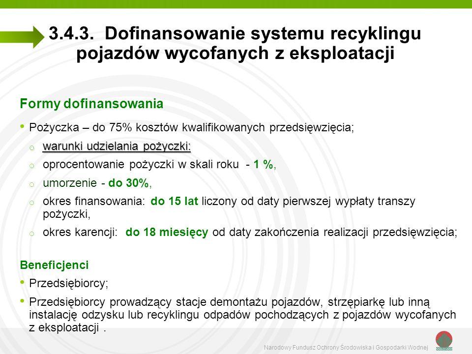 Narodowy Fundusz Ochrony Środowiska i Gospodarki Wodnej 3.4.3. Dofinansowanie systemu recyklingu pojazdów wycofanych z eksploatacji Formy dofinansowan