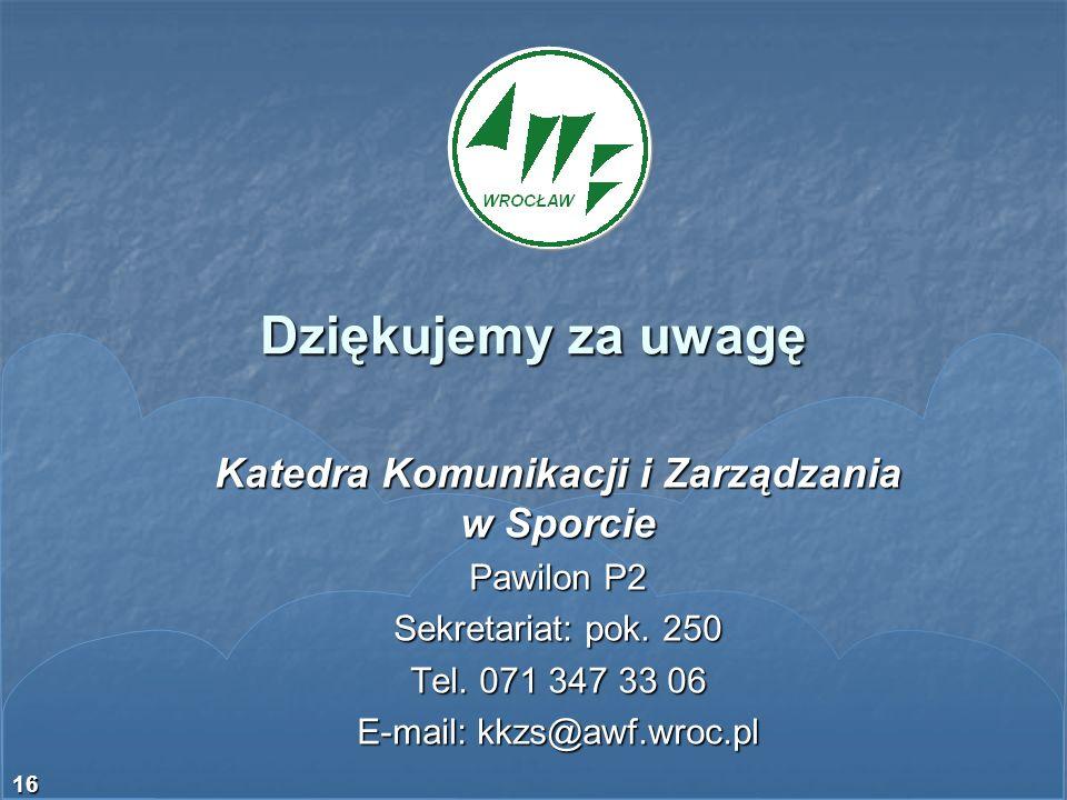 16 Dziękujemy za uwagę Katedra Komunikacji i Zarządzania w Sporcie Pawilon P2 Sekretariat: pok. 250 Tel. 071 347 33 06 E-mail: kkzs@awf.wroc.pl