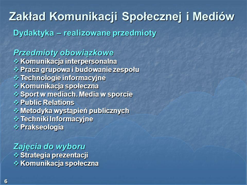 6 Zakład Komunikacji Społecznej i Mediów Dydaktyka – realizowane przedmioty Przedmioty obowiązkowe Komunikacja interpersonalna Komunikacja interperson