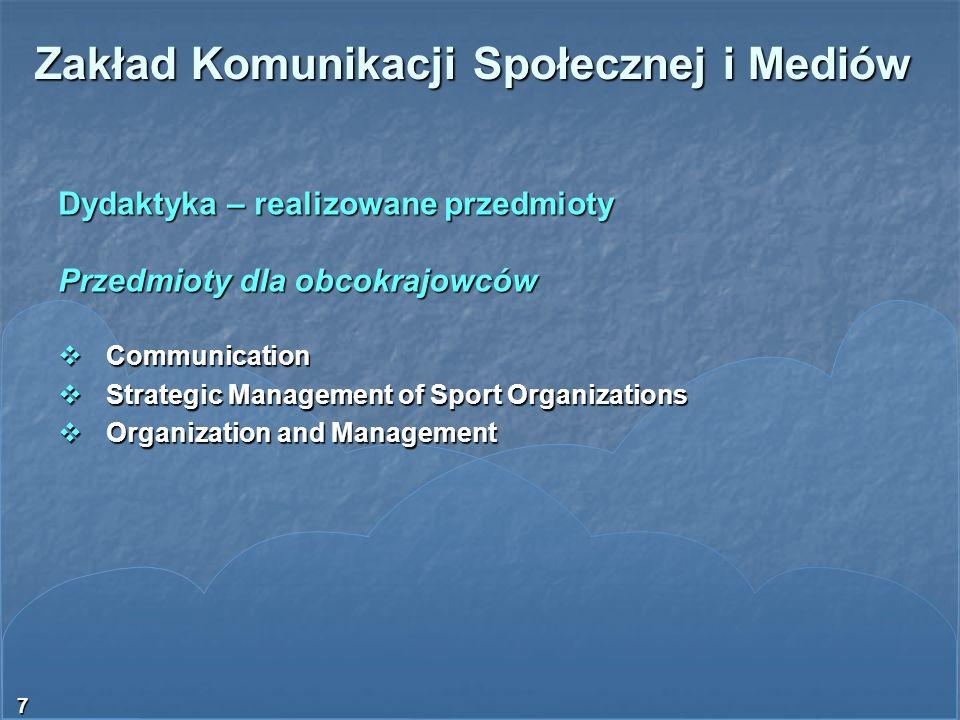 7 Zakład Komunikacji Społecznej i Mediów Dydaktyka – realizowane przedmioty Przedmioty dla obcokrajowców Communication Communication Strategic Managem