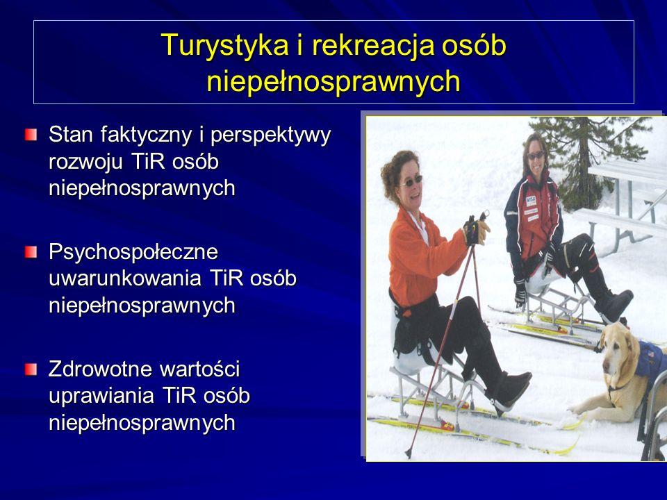 Turystyka i rekreacja osób niepełnosprawnych Stan faktyczny i perspektywy rozwoju TiR osób niepełnosprawnych Psychospołeczne uwarunkowania TiR osób ni