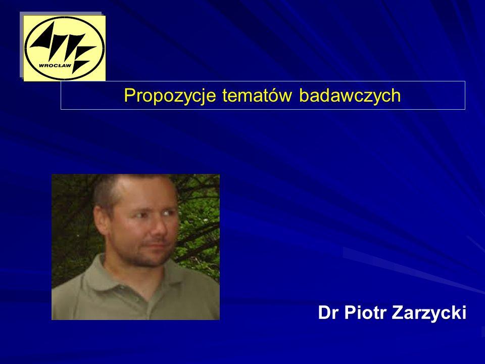 Dr Piotr Zarzycki Propozycje tematów badawczych