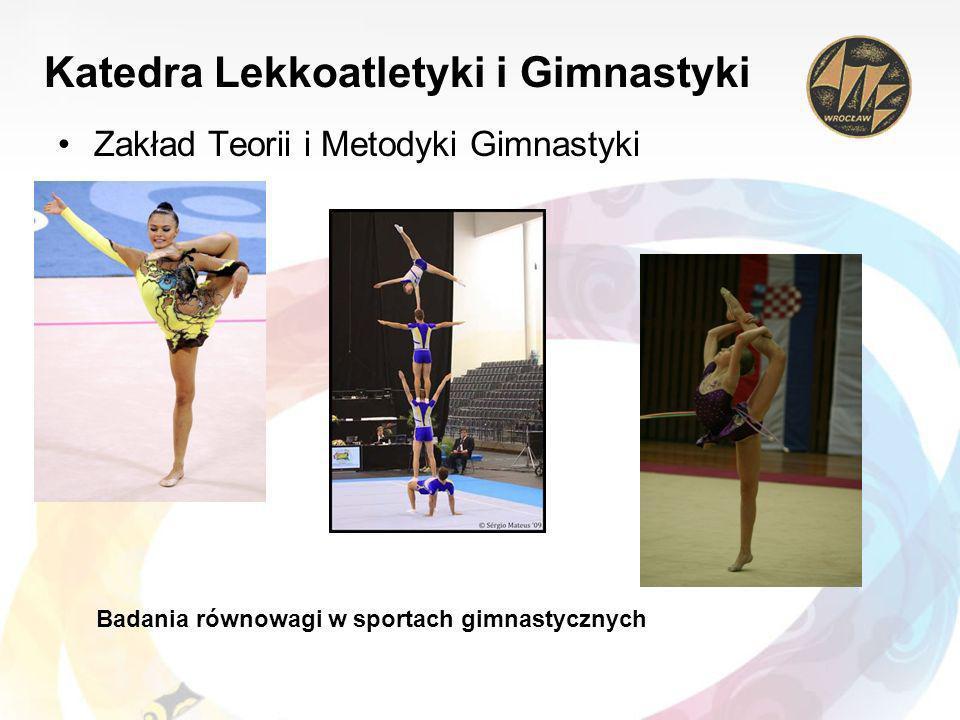 Katedra Lekkoatletyki i Gimnastyki Zakład Teorii i Metodyki Gimnastyki Badania równowagi w sportach gimnastycznych