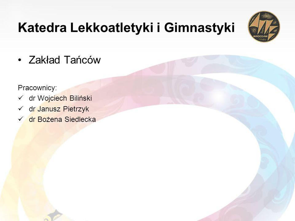 Katedra Lekkoatletyki i Gimnastyki Zakład Tańców Pracownicy: dr Wojciech Biliński dr Janusz Pietrzyk dr Bożena Siedlecka