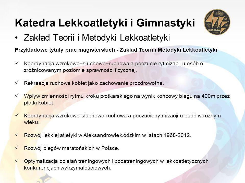Katedra Lekkoatletyki i Gimnastyki Zakład Teorii i Metodyki Lekkoatletyki Przykładowe tytuły prac magisterskich - Zakład Teorii i Metodyki Lekkoatlety