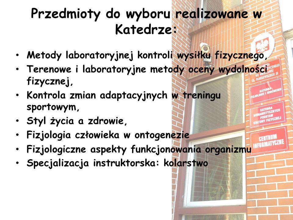 Przedmioty do wyboru realizowane w Katedrze: Metody laboratoryjnej kontroli wysiłku fizycznego, Terenowe i laboratoryjne metody oceny wydolności fizyc