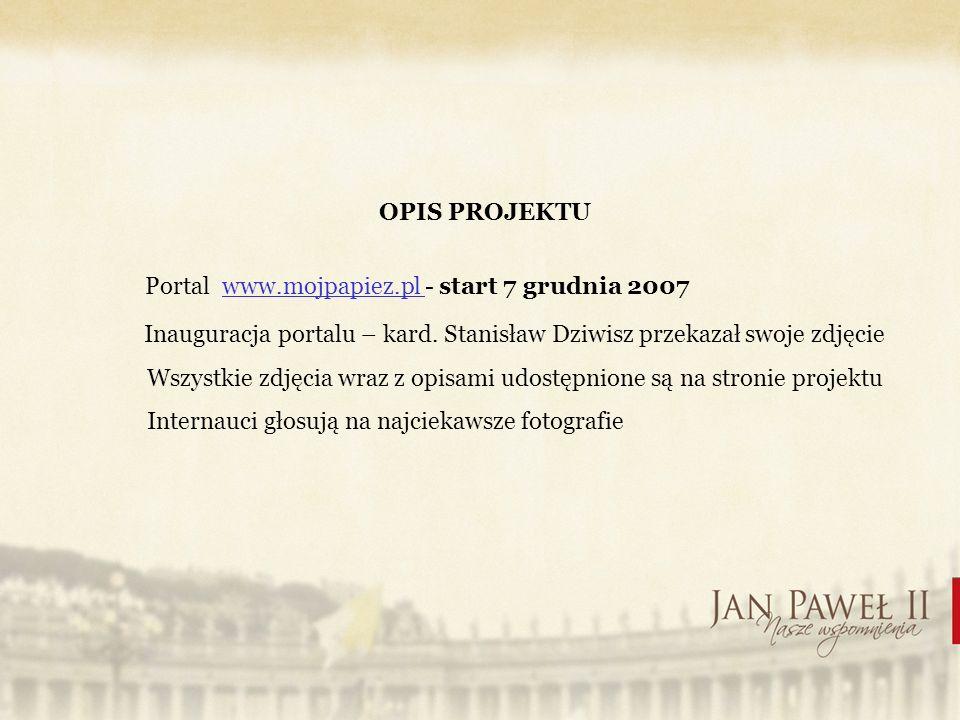 OPIS PROJEKTU Portal www.mojpapiez.pl - start 7 grudnia 2007 Inauguracja portalu – kard.