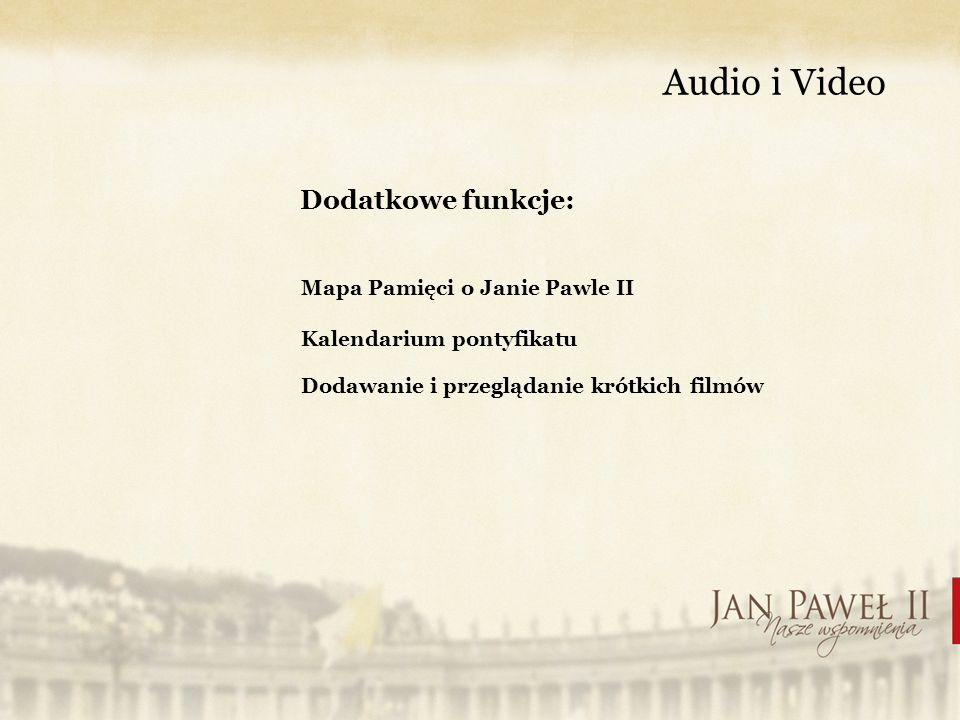 Audio i Video Dodatkowe funkcje: Mapa Pamięci o Janie Pawle II Kalendarium pontyfikatu Dodawanie i przeglądanie krótkich filmów