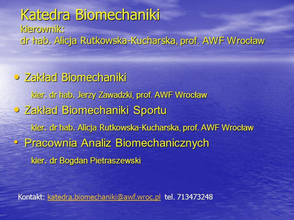 Katedra Biomechaniki kierownik: dr hab. Alicja Rutkowska-Kucharska, prof. AWF Wrocław Zakład Biomechaniki Zakład Biomechaniki kier. dr hab. Jerzy Zawa