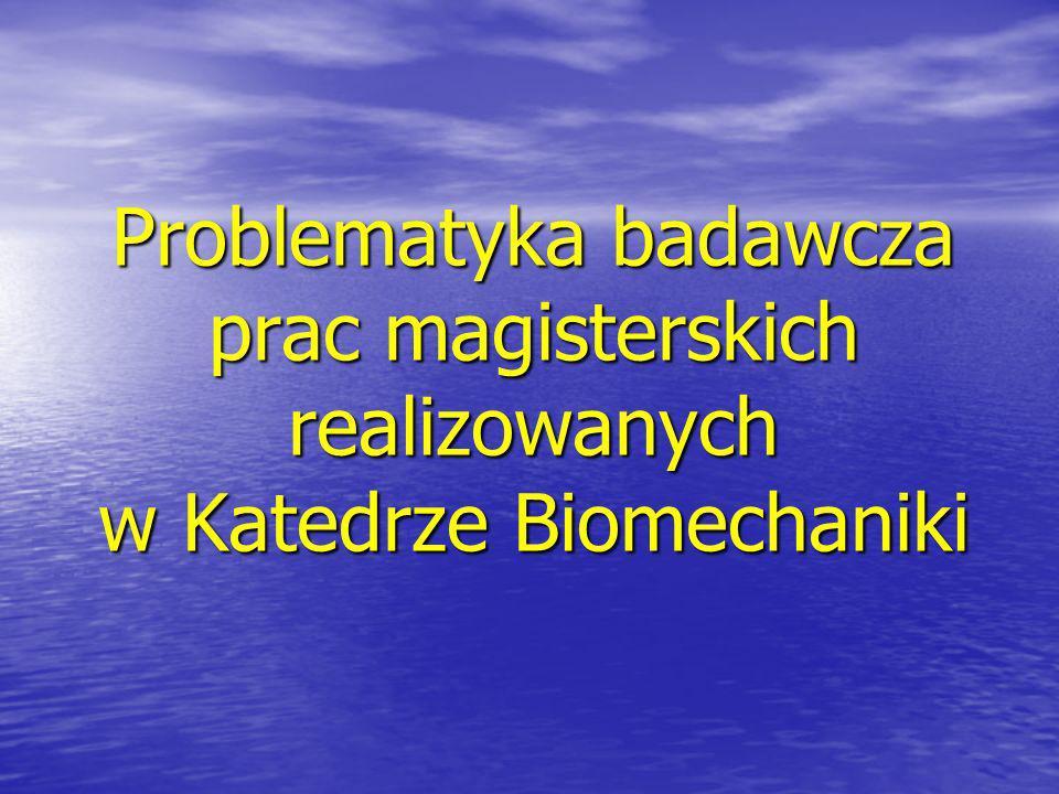 Problematyka badawcza prac magisterskich realizowanych w Katedrze Biomechaniki