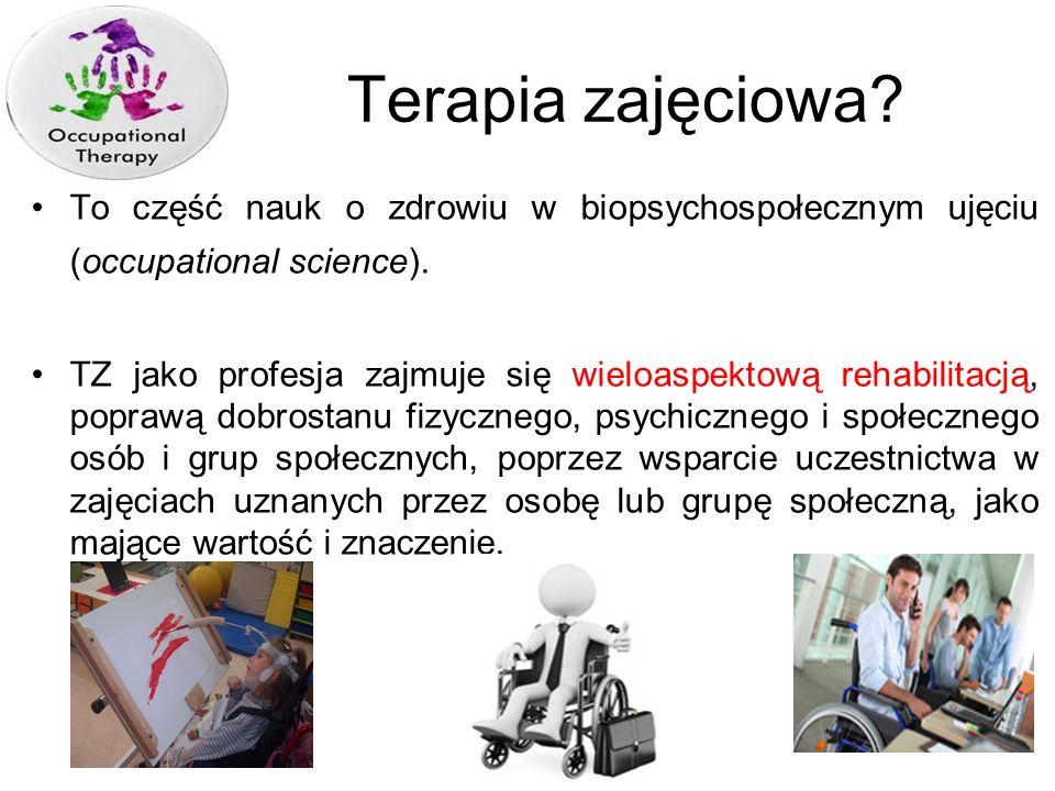 Terapia zajęciowa? To część nauk o zdrowiu w biopsychospołecznym ujęciu (occupational science). TZ jako profesja zajmuje się wieloaspektową rehabilita