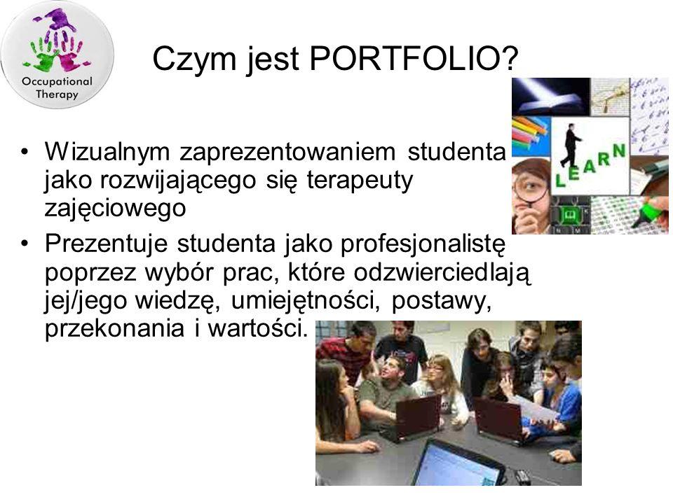 Czym jest PORTFOLIO? Wizualnym zaprezentowaniem studenta jako rozwijającego się terapeuty zajęciowego Prezentuje studenta jako profesjonalistę poprzez