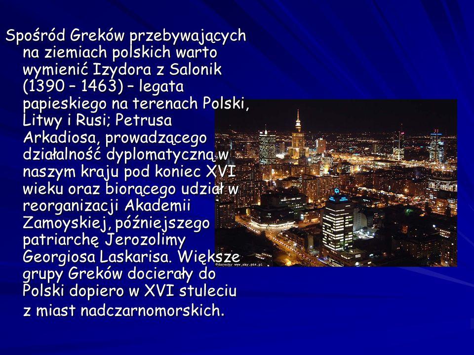 Spośród Greków przebywających na ziemiach polskich warto wymienić Izydora z Salonik (1390 – 1463) – legata papieskiego na terenach Polski, Litwy i Rus