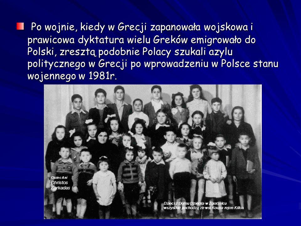 Po wojnie, kiedy w Grecji zapanowała wojskowa i prawicowa dyktatura wielu Greków emigrowało do Polski, zresztą podobnie Polacy szukali azylu polityczn