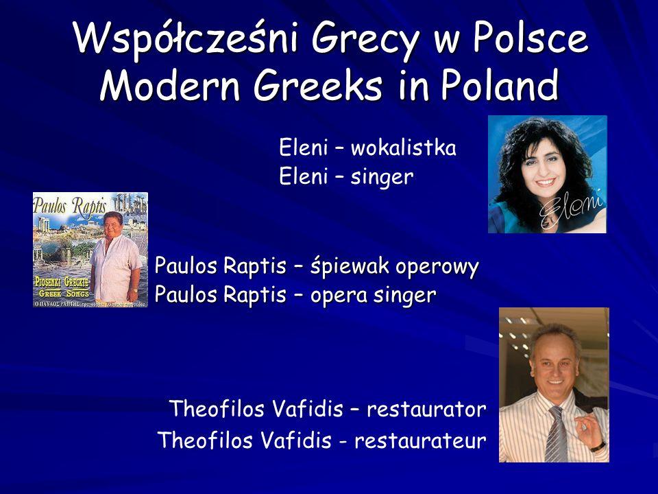 Współcześni Grecy w Polsce Modern Greeks in Poland Eleni – wokalistka Eleni – singer Paulos Raptis – śpiewak operowy Paulos Raptis – opera singer Theo