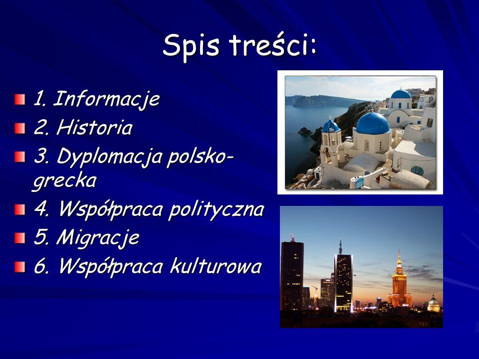 Spis treści: 1. Informacje 2. Historia 3. Dyplomacja polsko- grecka 4. Współpraca polityczna 5. Migracje 6. Współpraca kulturowa