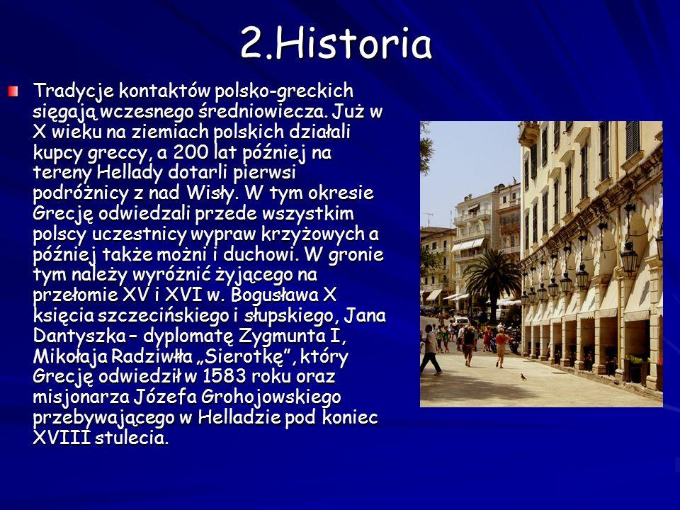 2.Historia Tradycje kontaktów polsko-greckich sięgają wczesnego średniowiecza. Już w X wieku na ziemiach polskich działali kupcy greccy, a 200 lat póź