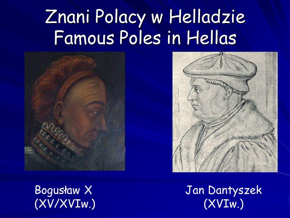 Znani Polacy w Helladzie Famous Poles in Hellas Bogusław X (XV/XVIw.) Jan Dantyszek (XVIw.)