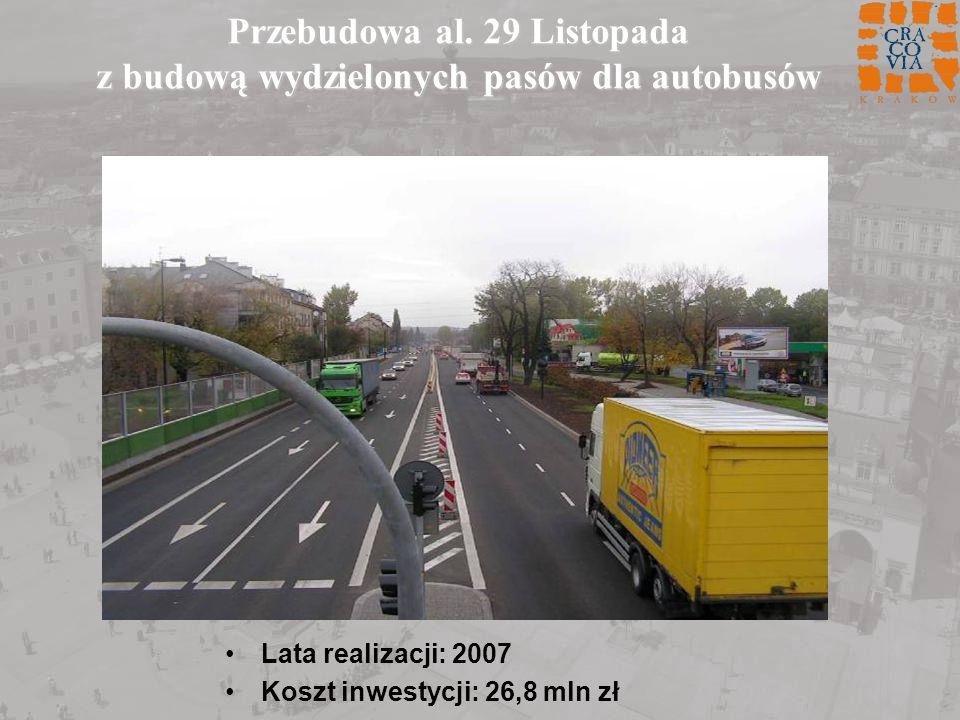 Przebudowa al. 29 Listopada z budową wydzielonych pasów dla autobusów Lata realizacji: 2007 Koszt inwestycji: 26,8 mln zł