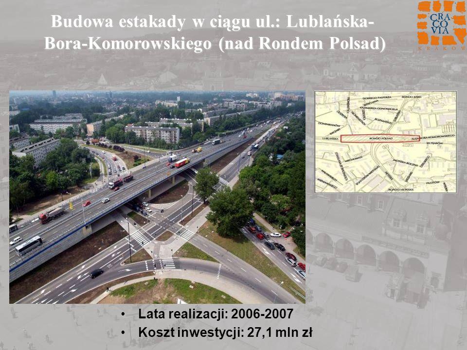 Lata realizacji: 2006-2007 Koszt inwestycji: 27,1 mln zł Budowa estakady w ciągu ul.: Lublańska- Bora-Komorowskiego (nad Rondem Polsad)