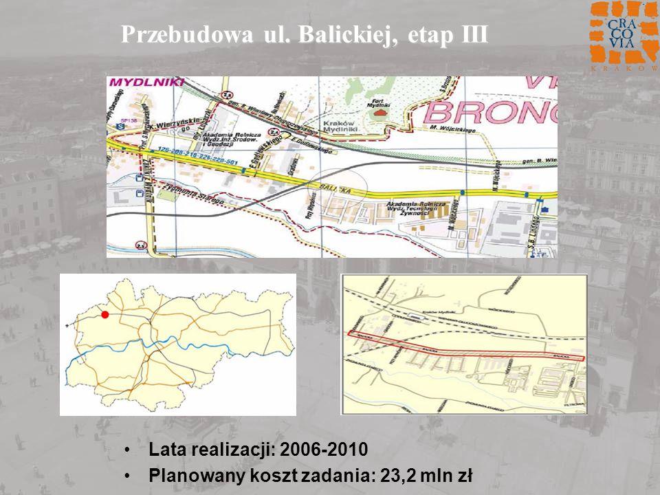 Przebudowa ul. Balickiej, etap III Lata realizacji: 2006-2010 Planowany koszt zadania: 23,2 mln zł