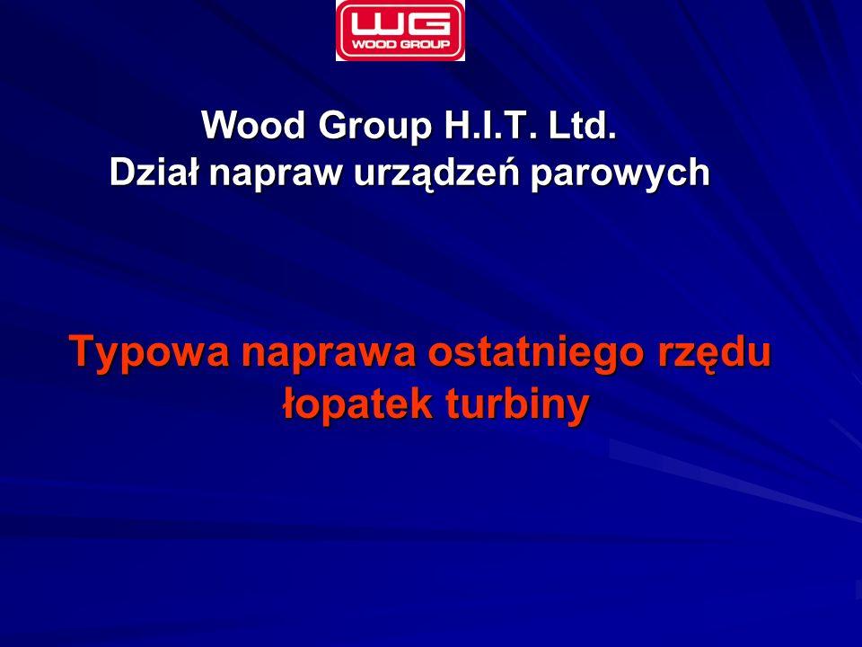 Wood Group H.I.T. Ltd. Dział napraw urządzeń parowych Typowa naprawa ostatniego rzędu łopatek turbiny
