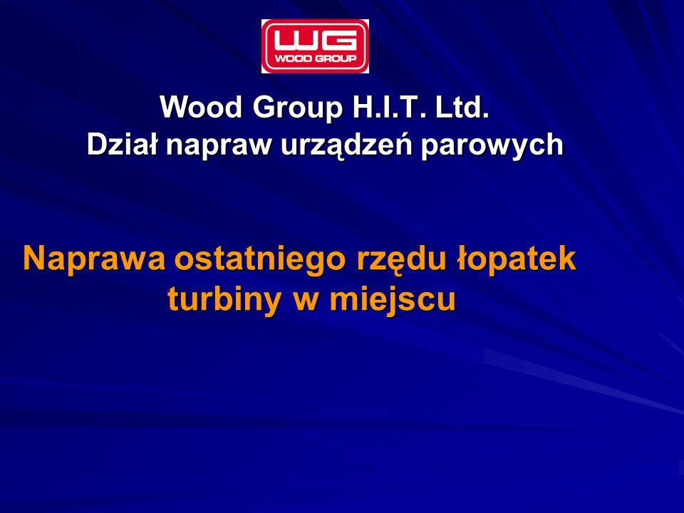 Wood Group H.I.T. Ltd. Dział napraw urządzeń parowych Naprawa ostatniego rzędu łopatek turbiny w miejscu