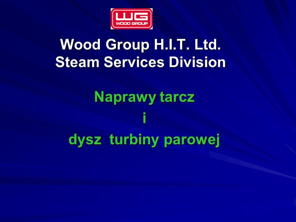 Wood Group H.I.T. Ltd. Steam Services Division Naprawy tarcz i dysz turbiny parowej