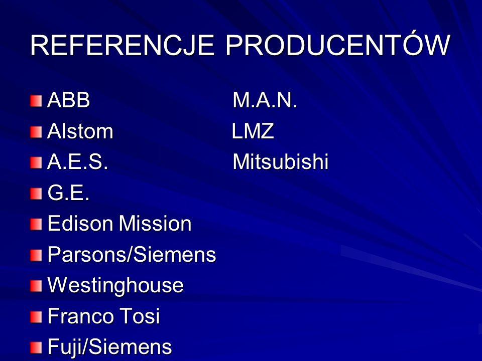 REFERENCJE PRODUCENTÓW ABB M.A.N. Alstom LMZ A.E.S. Mitsubishi G.E. Edison Mission Parsons/SiemensWestinghouse Franco Tosi Fuji/Siemens