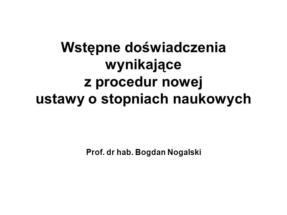 Wstępne doświadczenia wynikające z procedur nowej ustawy o stopniach naukowych Prof. dr hab. Bogdan Nogalski