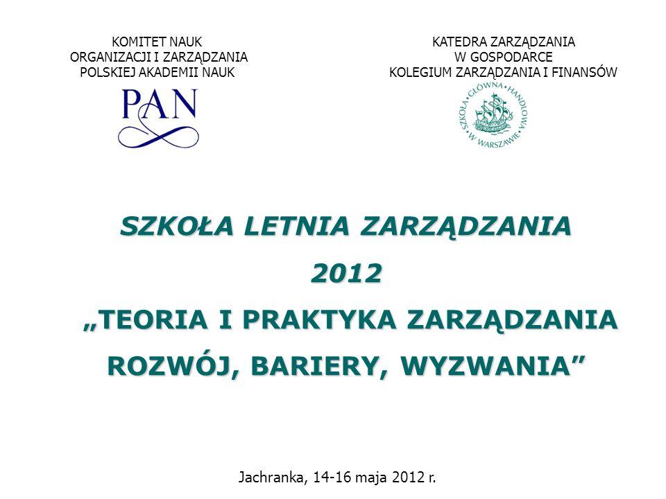 SZKOŁA LETNIA ZARZĄDZANIA 2012 TEORIA I PRAKTYKA ZARZĄDZANIA TEORIA I PRAKTYKA ZARZĄDZANIA ROZWÓJ, BARIERY, WYZWANIA Uczestnicy panelu: Prof.