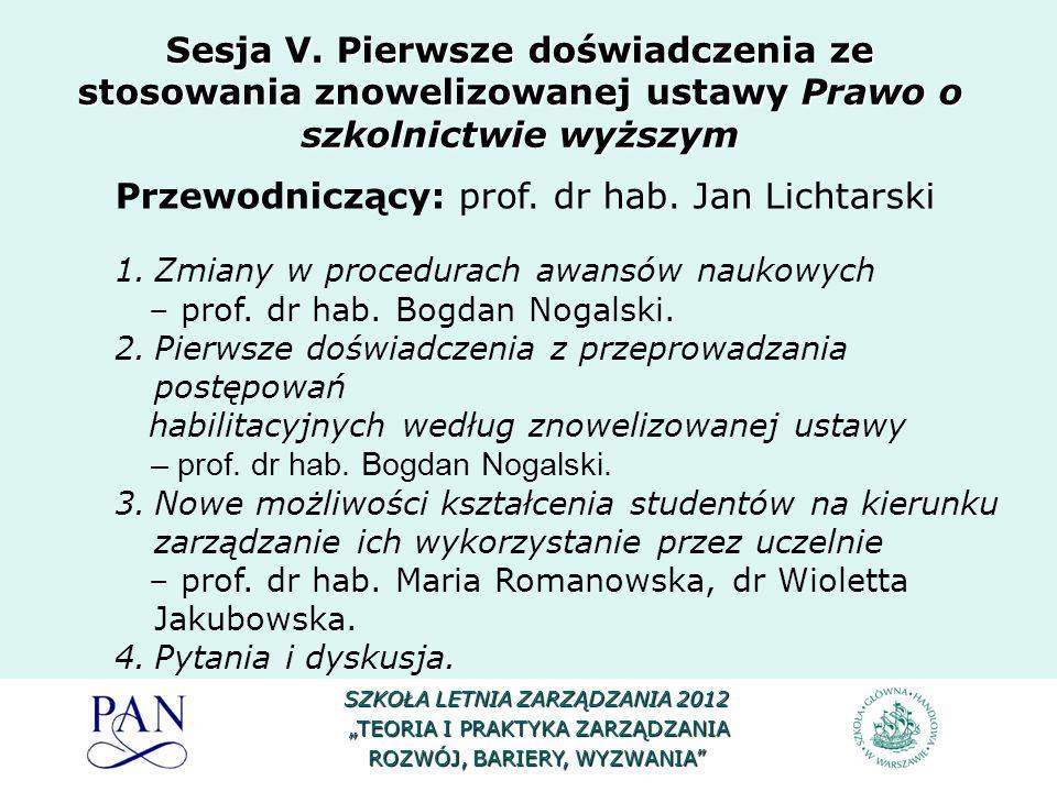 Przewodniczący: prof. dr hab. Jan Lichtarski 1.Zmiany w procedurach awansów naukowych – prof. dr hab. Bogdan Nogalski. 2.Pierwsze doświadczenia z prze