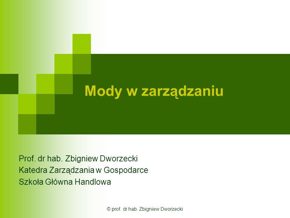 © prof.dr hab. Zbigniew Dworzecki Mody w zarządzaniu – słowa kluczowe c.d.