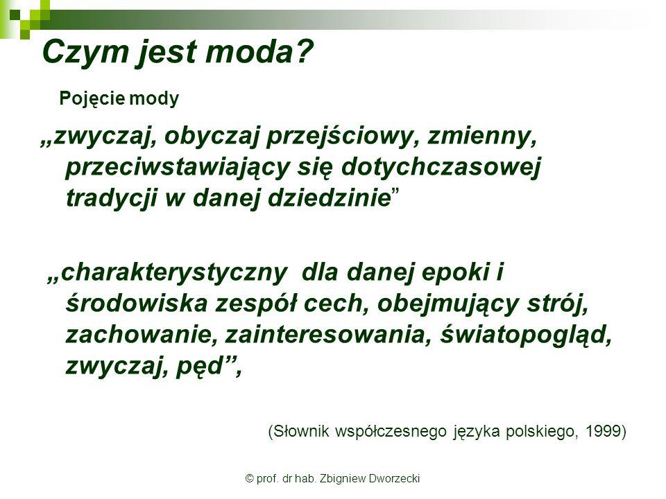 © prof.dr hab. Zbigniew Dworzecki Czym jest moda.