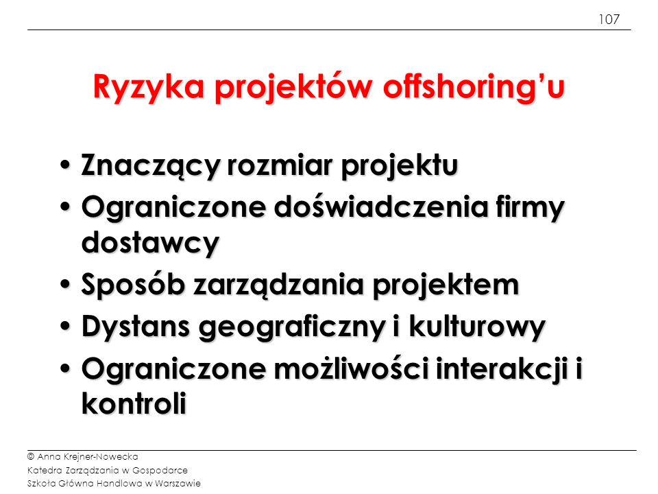 107 © Anna Krejner-Nowecka Katedra Zarządzania w Gospodarce Szkoła Główna Handlowa w Warszawie Ryzyka projektów offshoringu Znaczący rozmiar projektu