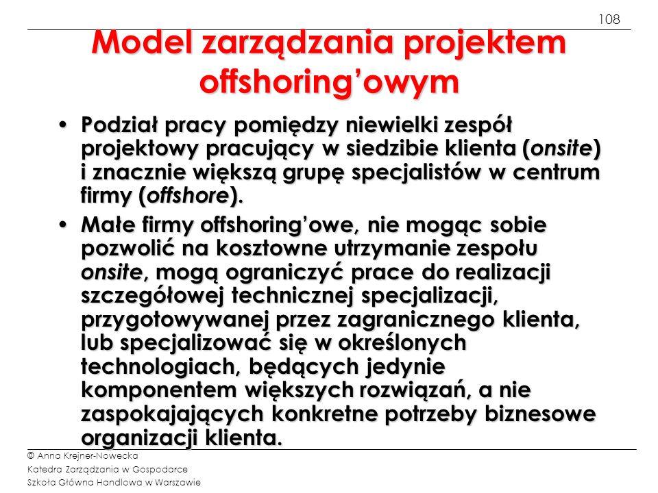 108 © Anna Krejner-Nowecka Katedra Zarządzania w Gospodarce Szkoła Główna Handlowa w Warszawie Model zarządzania projektem offshoringowym Podział prac