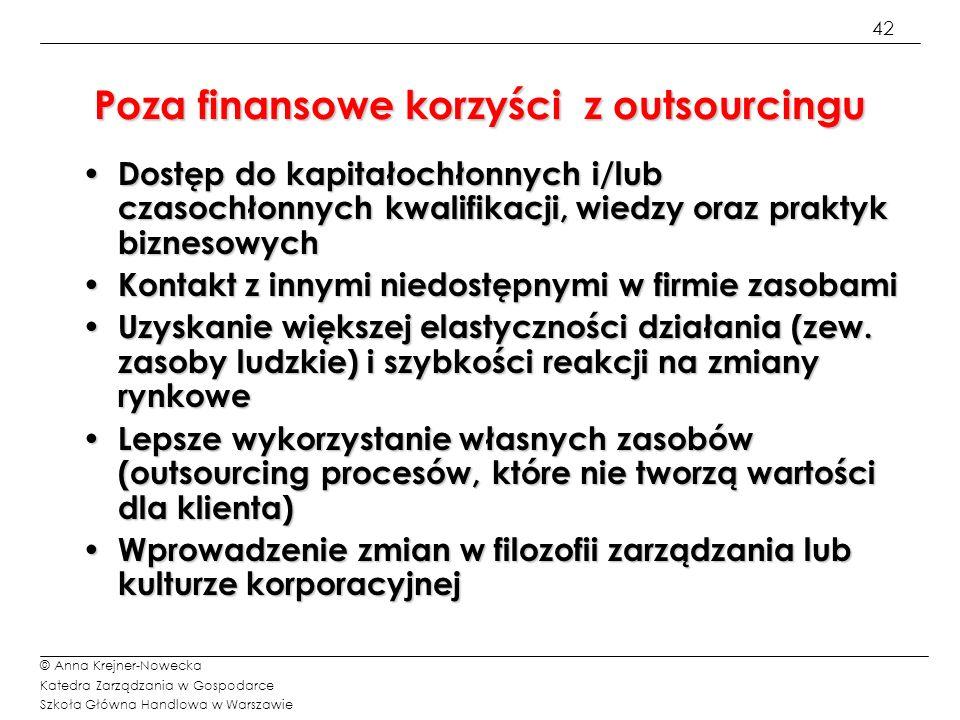 42 © Anna Krejner-Nowecka Katedra Zarządzania w Gospodarce Szkoła Główna Handlowa w Warszawie Poza finansowe korzyści z outsourcingu Dostęp do kapitał