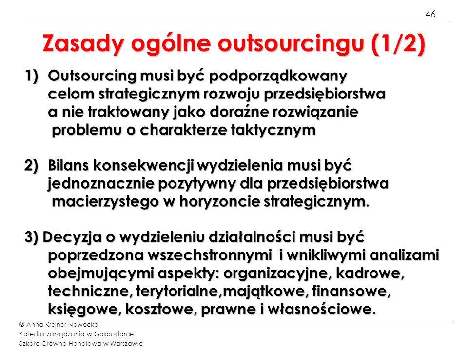 46 © Anna Krejner-Nowecka Katedra Zarządzania w Gospodarce Szkoła Główna Handlowa w Warszawie 1)Outsourcing musi być podporządkowany celom strategiczn