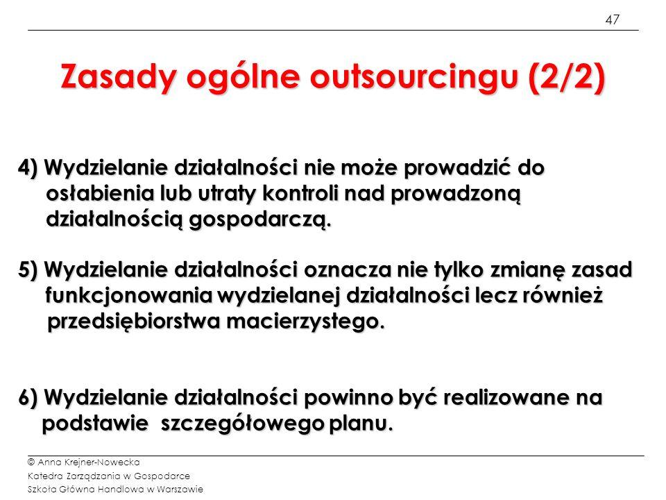 47 © Anna Krejner-Nowecka Katedra Zarządzania w Gospodarce Szkoła Główna Handlowa w Warszawie Zasady ogólne outsourcingu (2/2) 4) Wydzielanie działaln