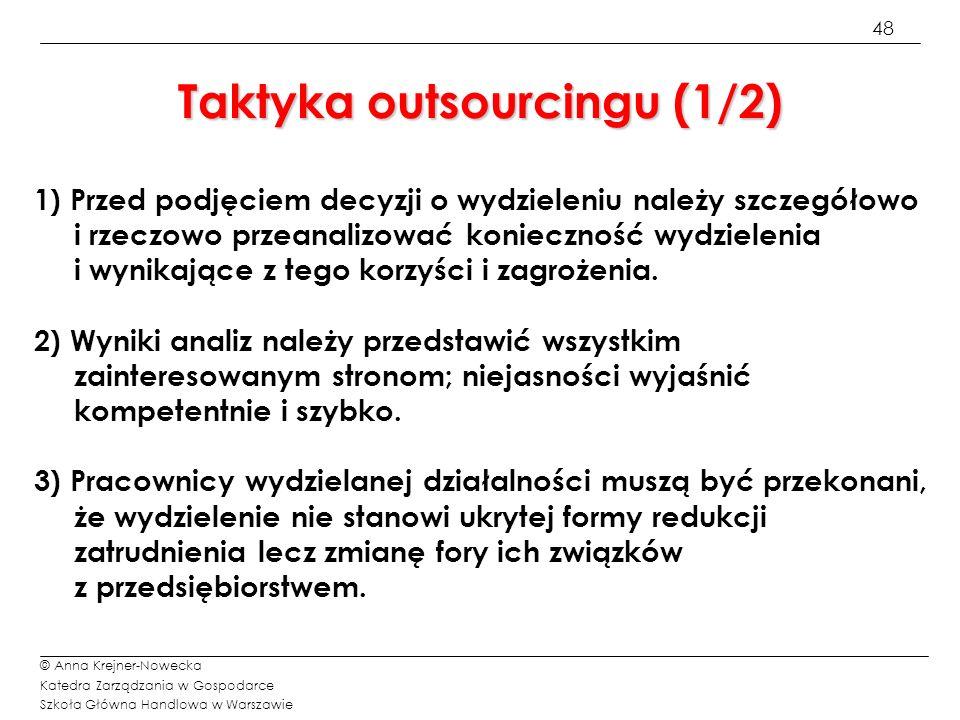 48 © Anna Krejner-Nowecka Katedra Zarządzania w Gospodarce Szkoła Główna Handlowa w Warszawie Taktyka outsourcingu (1/2) 1) Przed podjęciem decyzji o