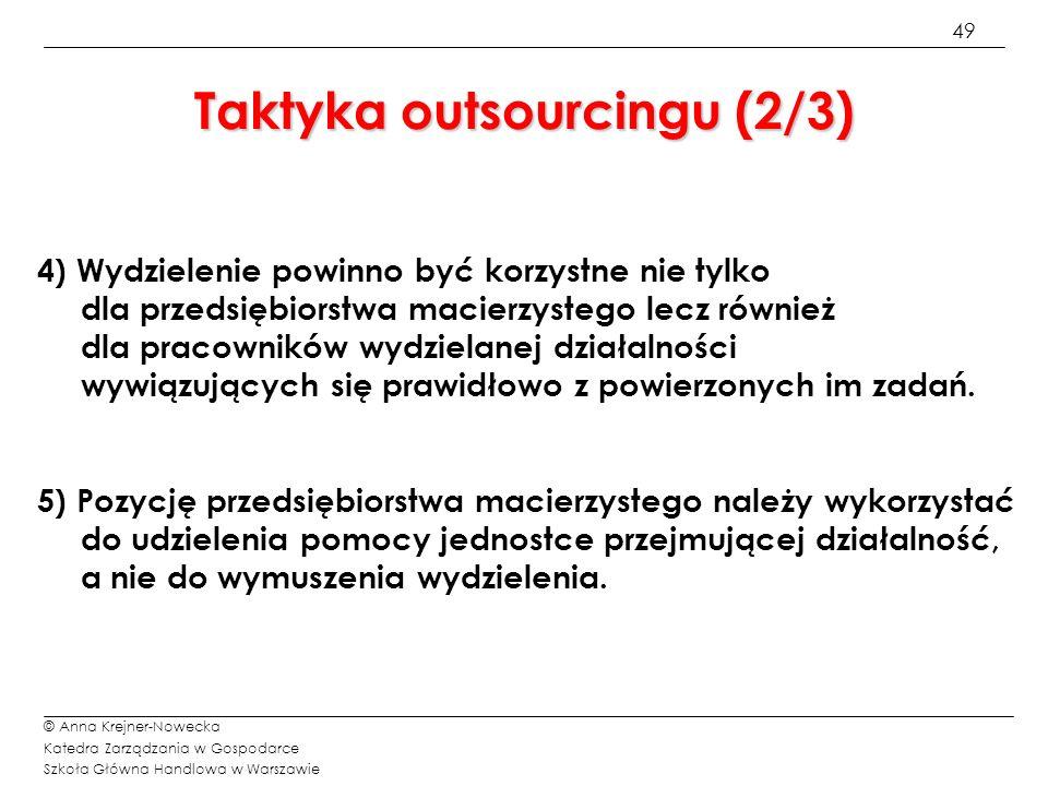 49 © Anna Krejner-Nowecka Katedra Zarządzania w Gospodarce Szkoła Główna Handlowa w Warszawie Taktyka outsourcingu (2/3) 4) Wydzielenie powinno być ko