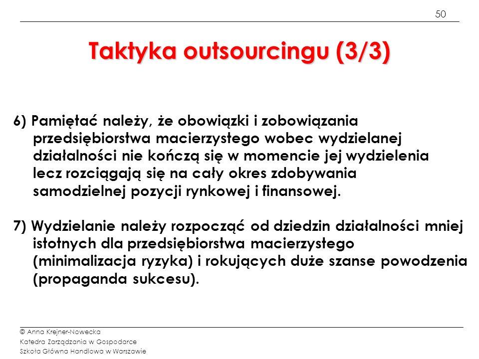 50 © Anna Krejner-Nowecka Katedra Zarządzania w Gospodarce Szkoła Główna Handlowa w Warszawie Taktyka outsourcingu (3/3) 6) Pamiętać należy, że obowią