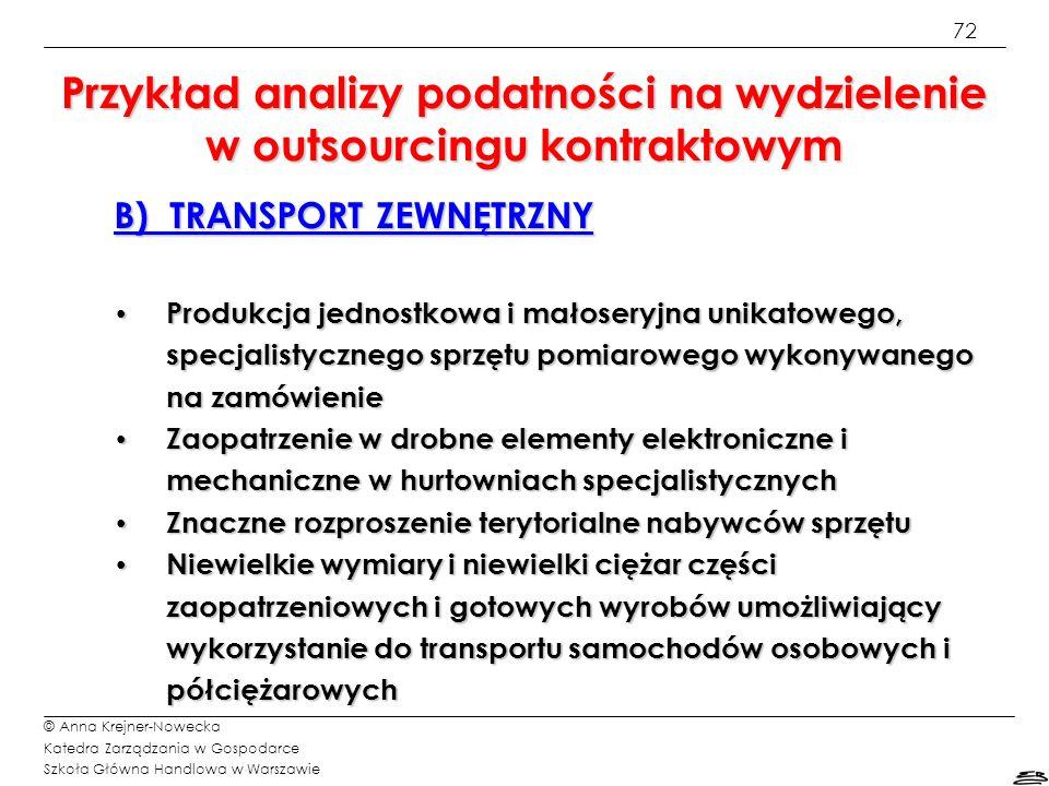 72 © Anna Krejner-Nowecka Katedra Zarządzania w Gospodarce Szkoła Główna Handlowa w Warszawie B) TRANSPORT ZEWNĘTRZNY Produkcja jednostkowa i małosery