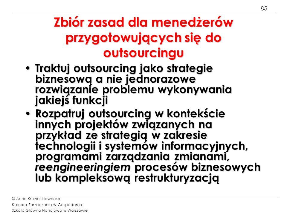 85 © Anna Krejner-Nowecka Katedra Zarządzania w Gospodarce Szkoła Główna Handlowa w Warszawie Zbiór zasad dla menedżerów przygotowujących się do outso