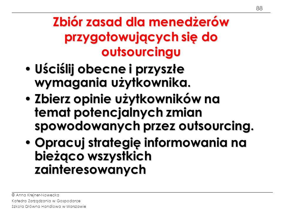 88 © Anna Krejner-Nowecka Katedra Zarządzania w Gospodarce Szkoła Główna Handlowa w Warszawie Zbiór zasad dla menedżerów przygotowujących się do outso