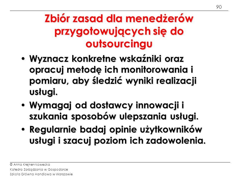 90 © Anna Krejner-Nowecka Katedra Zarządzania w Gospodarce Szkoła Główna Handlowa w Warszawie Zbiór zasad dla menedżerów przygotowujących się do outso