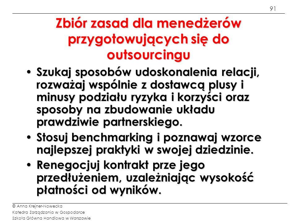91 © Anna Krejner-Nowecka Katedra Zarządzania w Gospodarce Szkoła Główna Handlowa w Warszawie Zbiór zasad dla menedżerów przygotowujących się do outso